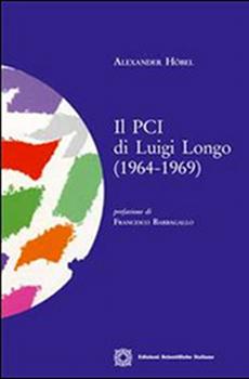 """Alexander Höbel, """"Il PCI di Luigi Longo (1964-1969)"""", Napoli, Edizioni Scientifiche Italiane, 2010, 626 pp."""