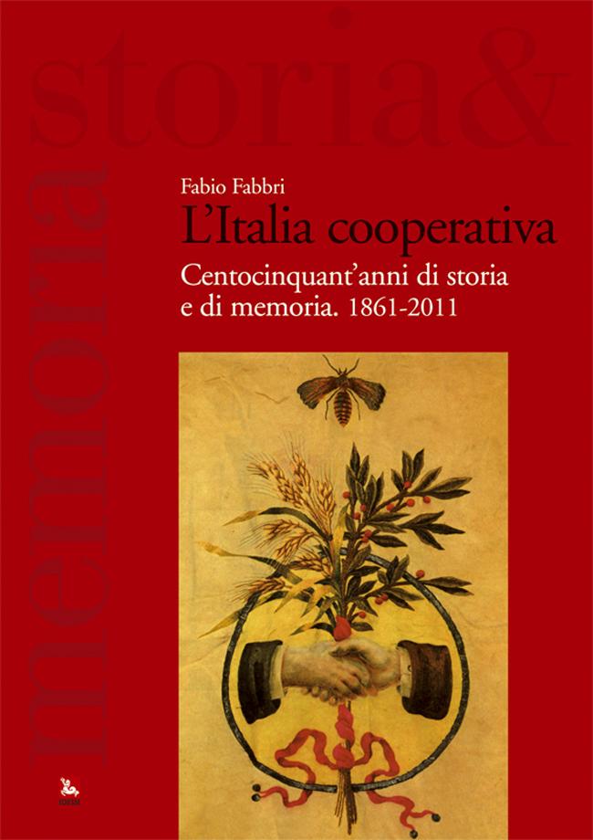 "Fabio Fabbri, ""L'Italia cooperativa. Centocinquant'anni di storia e di memoria. 1861-2011"", Roma, Ediesse, 2011, 548 pp."