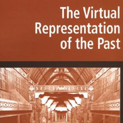 Mark Greengrass, Lorna Hughes (ed. by), The Virtual Representation of the Past, Farnham, Ashgate Publishing, 2008