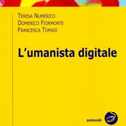Teresa Numerico, Domenico Fiormonte, Francesca Tomasi, L'umanista digitale, Bologna, Il Mulino, 2010