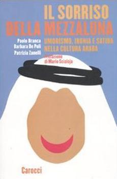 """Paolo Branca, Barbara De Poli, Patrizia Zanelli, """"Il sorriso della Mezzaluna. Umorismo, ironia e satira nella cultura araba"""", Roma, Carocci, 2011, 196 pp."""