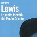 Bernard Lewis, Le molte identità del Medio Oriente, Bologna, Il Mulino, 2011