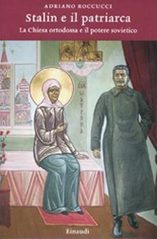 """Adriano Roccucci, """"Stalin e il patriarca. La Chiesa ortodossa e il potere sovietico"""", Torino, Einaudi, 2011, 509 pp."""