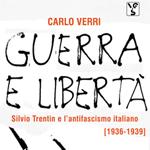 Carlo Verri, Guerra e libertà. Silvio Trentin e l'antifascismo italiano (1936-1939), Roma, XL Edizioni, 2011