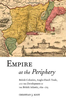 "Christian J. Koot, ""Empire at the Periphery. British Colonists, Anglo-Dutch Trade, and the Development of the British Atlantic, 1621-1713"", New-York-London, New York University Press, 2012, 293 pp."