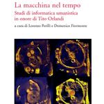 Lorenzo Perilli, Domenico Fiormonte (a cura di), La macchina nel tempo. Studi di informatica umanistica in onore di Tito Orlandi, Firenze, Le Lettere, 2011