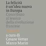 Cesare Vetter, Marco Marin, La felicità è un'idea nuova in Europa. Contributo al lessico della rivoluzione francese, Tomo II, Trieste, Edizioni Università di Trieste, 2013