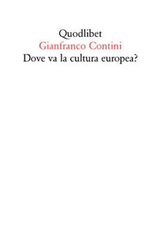 "Gianfranco Contini, ""Dove va la cultura europea?"", Macerata, Quodlibet, 2012, 63 pp."