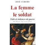 José Cubero, La femme et le soldat. Viols et violences de guerre du Moyen Âge à nos jours, Paris, Imago, 2012