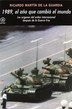 """Ricardo Martín de la Guardia, """"1989, el año que cambió el mundo. Los orígenes del orden internacional después de la Guerra Fría"""", Madrid, Akal, 2012, 320 pp."""