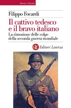 """Filippo Focardi, """"Il cattivo tedesco e il bravo italiano. La rimozione delle colpe della seconda guerra mondiale"""", Roma-Bari, Laterza, 2013, XIX + 288 pp."""