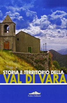 """Enrica Salvatori (a cura di), """"Storia e territorio della Val di Vara"""", Pisa, Felici, 2012, 344 pp."""