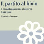 """Gianluca Scroccu, """"Il partito al bivio. Il PSI dall'opposizione al governo (1953-1963)"""", Roma, Carocci, 2011"""