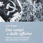 """Cecilia Bergaglio, """"Dai campi e dalle officine. Il Partito comunista in Piemonte dalla Liberazione al """"sorpasso"""""""", Torino, Edizioni SEB27, 2013"""