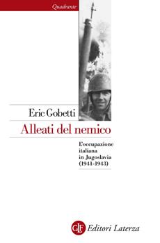 """Eric Gobetti, """"Alleati del nemico. L'occupazione italiana in Jugoslavia (1941-1943)"""", Roma-Bari, Laterza, 2013, 205 pp."""