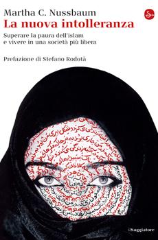 """Martha C. Nussbaum, """"La nuova intolleranza. Superare la paura dell'Islam e vivere in una società più libera"""", Milano, Il Saggiatore, 2012, 259 pp."""