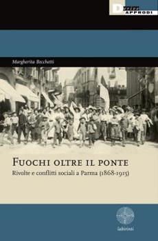 """Margherita Becchetti, """"Fuochi oltre il ponte. Rivolte e conflitti sociali a Parma"""", Roma, DeriveApprodi, 2013, 303 pp."""