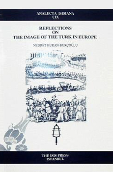 "Nedret Kuran-Borçoğlu, ""Reflections on the Image of the Turk in Europe"", Istanbul, ISIS Press, 2009, 100 pp."