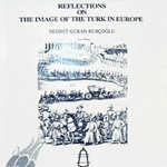 "Nedret Kuran-Borçoğlu, ""Reflections on the Image of the Turk in Europe"", Istanbul, ISIS Press, 2009"