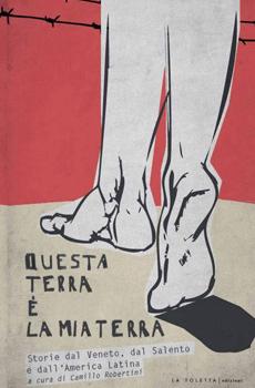 """Camillo Robertini (a cura di), """"Questa terra è la mia terra. Storie del Veneto, del Salento e dell'America Latina"""", Venezia, La Toletta edizioni, 2013, 129 pp."""