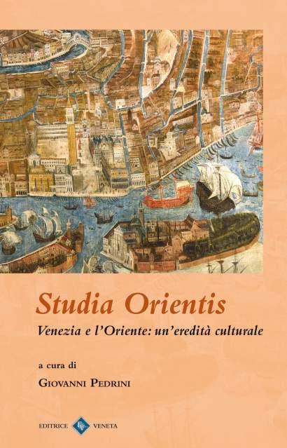 """Giovanni Pedrini (a cura di), """"Studia Orientis. Venezia e l'Oriente: un'eredità culturale"""", Vicenza, Editrice Veneta, 2013, 382 pp."""