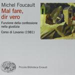 """Michel Foucault, """"Mal fare, dir vero. Funzione della confessione nella giustizia. Corso di Lovanio (1981)"""", Torino, Einaudi, 2013"""