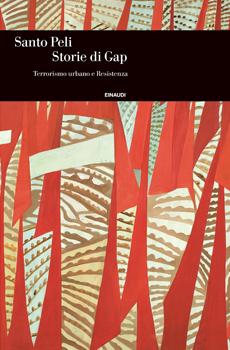 """Santo Peli, """"Storie di Gap. Terrorismo urbano e Resistenza"""", Torino, Einaudi, 2014, 279 pp."""