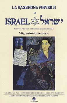 "UCEI (a cura di), ""Migrazioni, Memorie: La Rassegna Mensile di Israel"", LXXVIII, 3/2012, Firenze, La Giuntina, 2013, 181 pp."