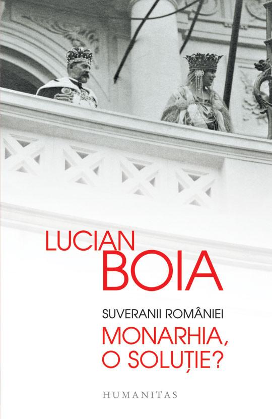 BOIA, Lucian, Suveranii României. Monarhia, o soluţie?, Bucarest, Humanitas, 2014, 112 pp.