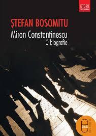 BOSOMITU, Ştefan, <em>Miron Constantinescu. O biografie</em>, Bucarest, Humanitas, 2014, 480 pp.