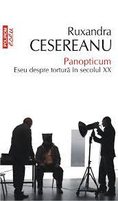 CESEREANU, Ruxandra, Panopticum. Eseu despre tortură în secolul XX, Iaşi, Polirom, 2014, 301 pp.