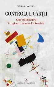COROBCA, Liliana, Controlul cărţii. Censura literaturii în regimul comunist din România, Bucarest, Cartea Româneasca, 2014, 374 pp.