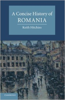 HITCHINS, Keith, A Concise History of Romania, Cambridge,Cambridge University Press, 2014, XIII+327 pp.