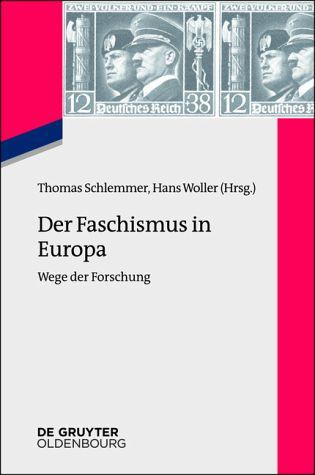 SCHLEMMER, Thomas, WOLLER, Hans  (herausgegeben von), Der Faschismus in Europa. Wege der Forschung. München, Oldenbourg, 2014. 146 pp.