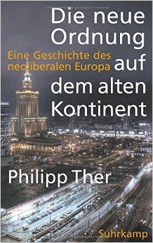 THER, Philip, Die neue Ordnung auf dem alten Kontinent. Eine Geschichte des neoliberalen Europa. Frankfurt, Suhrkamp, 2014, 431 pp.