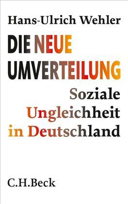 WEHLER, Hans-Ulrich, Die neue Umverteilung. Soziale Ungleichheit in Deutschland, München, Beck, 2013, 192 pp.