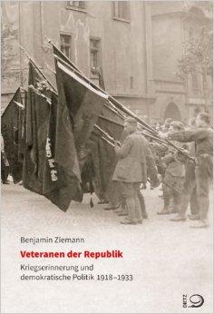 ZIEMANN, Benjamin,  Veteranen der Republik. Kriegserinnerung und demokratische Politik 1918-1933, Bonn, Dietz, 2014, 381 pp.