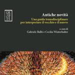 """Gabriele Balbi, Cecilia Winterhalter (a cura di), """"Antiche novità. Una guida transdisciplinare per interpretare il vecchio e il nuovo"""", Napoli, Orthotes, 2013"""