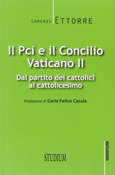 """Lorenzo Ettorre, """"Il Pci e il Concilio Vaticano II. Dal partito dei cattolici al cattolicesimo"""", Roma, Studium, 2014, 160 pp."""