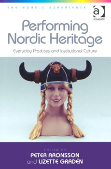 "Peter Aronsson, Lizette Gradén (edited by), ""Performing Nordic Heritage. Everyday Practices and Institutional Culture"", Farnham, Ashgate, 2013, 364 pp."