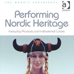 "Peter Aronsson, Lizette Gradén (edited by), ""Performing Nordic Heritage. Everyday Practices and Institutional Culture"", Farnham, Ashgate, 2013"