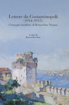 """Bernardino Osio (a cura di), """"Lettere da Costantinopoli (1914-1915). Carteggio familiare di Bernardino Nogara"""", Firenze, Centro Di, 2014, 174 pp."""