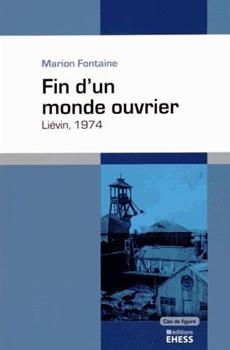 """Marion Fontaine, """"Fin d'un monde ouvrier. Liévin, 1974"""", Paris, Éditions de l'EHESS, 2014, 240 pp."""