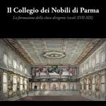 """Alba Mora (a cura di), """"Il Collegio dei Nobili di Parma. La formazione della classe dirigente (secoli XVII-XIX)"""", Parma, MUP, 2013"""
