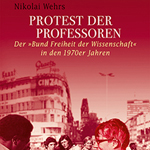 """Nikolai Wehrs, """"Protest der Professoren. Der «Bund Freiheit der Wissenschaft» in den 1970er Jahren"""", Göttingen, Wallstein Verlag, 2014"""