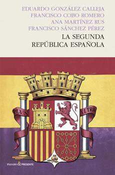 GONZÁLEZ CALLEJA, Eduardo, COBO ROMERO, Francisco, MARTÍNEZ RUS, Ana, SÁNCHEZ PÉREZ, Francisco, La Segunda República española, Barcelona, Pasado & Presente, 2015, 1373 pp.