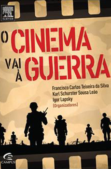 SILVA, Francisco Carlos Teixeira, LEÃO, Karl Shurster Sousa, LAPSKY, Igor (org.), O Cinema Vai à Guerra, Rio de Janeiro, Campus, 2015, 274 pp.