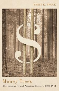 BROCK, Emily K., Money Trees. The Douglas Fir and American Forestry, 1900-1944, Corvallis (Oregon), Oregon State University Press, 2015, 272 pp.