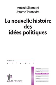 SKORNICKI, Arnault, TOURNADRE, Jérôme, La nouvelle histoire des idées politiques, Paris, La Découverte, 2015, 128 pp.