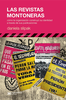 SLIPAK, Daniela, Las revistas montoneras, Buenos Aires, Siglo XXI editores, 2015, 269 pp.